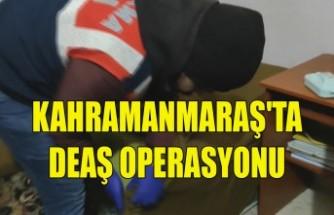 Kahramanmaraş'ta DEAŞ Operasyonu