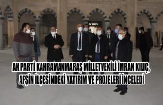 Milletvekili Kılıç, Afşin'deki Yatırım ve Projeleri İnceledi