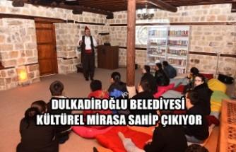 Dulkadiroğlu Kültürel Mirasına Sahip Çıkıyor