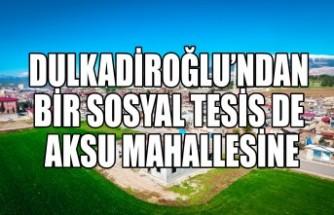 Dulkadiroğlu'ndan Bir Sosyal Tesis de Aksu Mahallesine