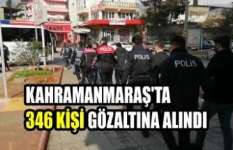 Kahramanmaraş'ta Çeşitli Suçlardan Aranan 346 Kişi Gözaltına Alındı