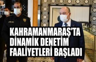 Kahramanmaraş'ta Dinamik Denetim Faaliyetleri Başladı