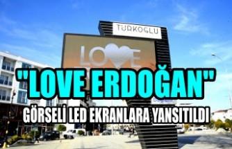 """Kahramanmaraş'ta """"LOVE ERDOĞAN"""" Görseli LED Ekranlara Yansıtıldı"""