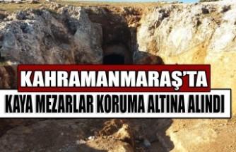 Kahramanmaraş'ta Kaya Mezarlar Koruma Altına Alındı