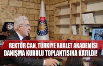 Rektör Can, Türkiye Adalet Akademisi Danışma Kurulu Toplantısına Katıldı!