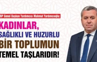 Yardımcıoğlu: Kadınlar, Sağlıklı ve Huzurlu Bir Toplumun Temel Taşlarıdır