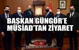 Başkan Güngör'e MÜSİAD'tan Ziyaret
