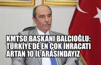 KMTSO Başkanı Balcıoğlu: Türkiye'de En Çok İhracatı Artan 10 İl Arasındayız