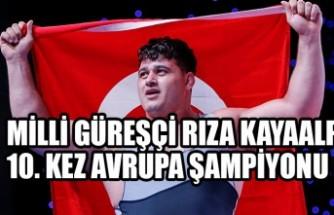 Milli güreşçi Rıza Kayaalp 10. kez Avrupa şampiyonu