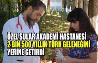 Özel Sular Akademi Hastanesi  2 Bin 500 Yıllık Türk Geleneğini Yerine Getirdi