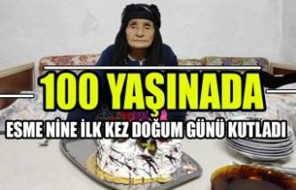 100 Yaşına Giren Esme Nine İlk Kez Doğum Günü Kutladı
