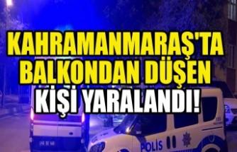Kahramanmaraş'ta Balkondan Düşen Kişi Yaralandı