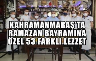 Kahramanmaraş'ta Ramazan Bayramına Özel 53 Farklı Lezzet