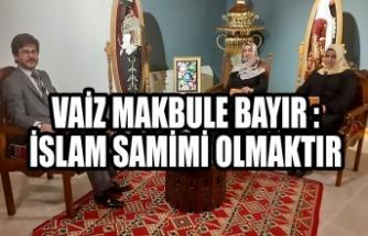 Vaiz Makbule Bayır :İslam Samimi Olmaktır