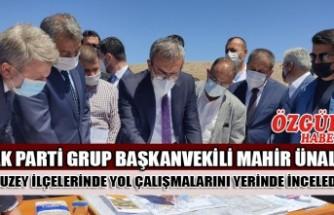 AK Parti Grup Başkan Vekili Mahir Ünal Kuzey İlçelerinde Yol Çalışmalarını Yerinde İnceledi