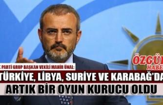 AK Parti Grup Başkan Vekili Mahir Ünal: Türkiye, Libya, Suriye ve Karabağ'da Artık Bir Oyun Kurucu Oldu