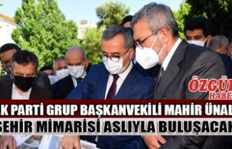 AK Parti Grup Başkanvekili Mahir Ünal: Şehir Mimarisi Aslıyla Buluşacak