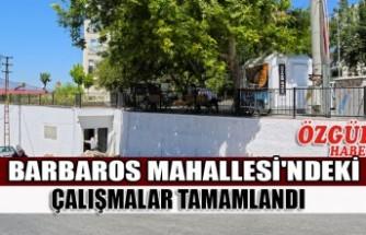 Barbaros Mahallesi'ndeki Çalışmalar Tamamlandı