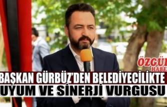 Başkan Gürbüz'den Belediyecilikte Uyum ve Sinerji Vurgusu