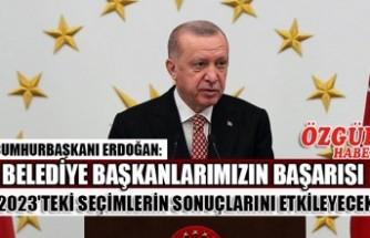 Cumhurbaşkanı Erdoğan: Belediye Başkanlarımızın Başarısı 2023'teki Seçimlerin Sonuçlarını Etkileyecek