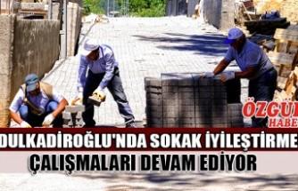 Dulkadiroğlu'nda Sokak İyileştirme Çalışmaları Devam Ediyor