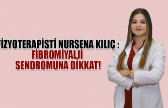 Fizyoterapisti Nursena Kılıç : Fibromiyalji Sendromuna Dikkat!