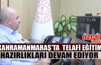Kahramanmaraş'ta  Telafi Eğitim Hazırlıkları Devam Ediyor