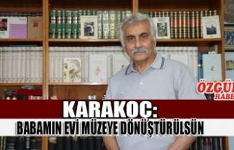 Karakoç: Babamın Evi Müzeye Dönüştürülsün