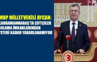 MHP Milletvekili Aycan: Kahramanmaraş'ta Çiftçiler Sulama İmkanlarından Yeteri Kadar Yararlanamıyor