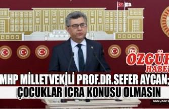 MHP Milletvekili Prof. Dr. Sefer Aycan; Çocuklar İcra Konusu Olmasın