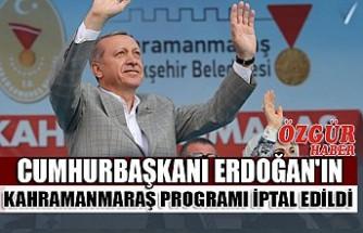 Cumhurbaşkanı Erdoğan'ın Kahramanmaraş Programı İptal Edildi