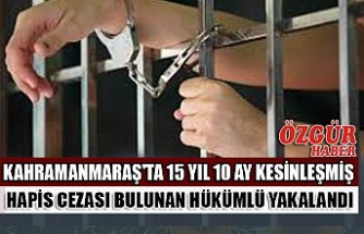 Kahramanmaraş'ta 15 Yıl 10 Ay Kesinleşmiş Hapis Cezası Bulunan Hükümlü Yakalandı