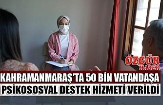 Kahramanmaraş'ta 50 Bin Vatandaşa Psikososyal Destek Hizmeti Verildi