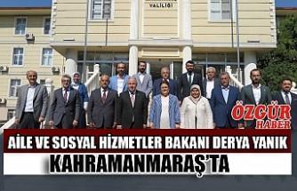 Aile ve Sosyal Hizmetler Bakanı Derya Yanık Kahramanmaraş'ta