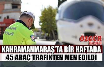 Kahramanmaraş'ta Bir Haftada 45 Araç Trafikten Men Edildi