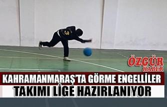 Kahramanmaraş'ta Görme Engelliler Takımı Lige Hazırlanıyor