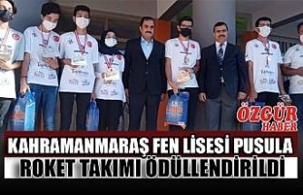 Kahramanmaraş Fen Lisesi Pusula Roket Takımı Ödüllendirildi