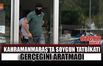 Kahramanmaraş'ta Soygun Tatbikatı Gerçeğini Aratmadı