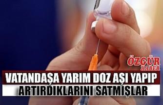 Vatandaşa Yarım Doz Aşı Yapıp Artırdıklarını Satmışlar