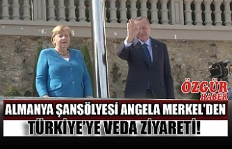 Almanya Şansölyesi Angela Merkel'den Türkiye'ye Veda Ziyareti!