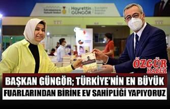 Başkan Güngör; Türkiye'nin En Büyük Fuarlarından Birine Ev Sahipliği Yapıyoruz