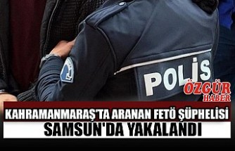 Kahramanmaraş'ta Aranan FETÖ Şüphelisi Samsun'da Yakalandı
