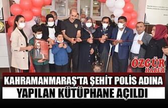 Kahramanmaraş'ta Şehit Polis Adına Yapılan Kütüphane Açıldı