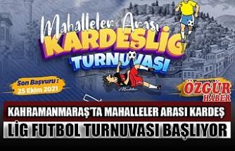 Kahramanmaraş'ta Mahalleler Arası Kardeş Lig Futbol Turnuvası Başlıyor