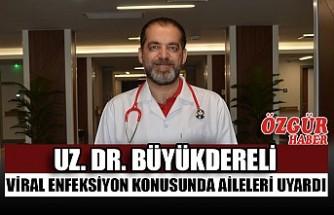 Uz. Dr. Büyükdereli Viral Enfeksiyon Konusunda Aileleri Uyardı