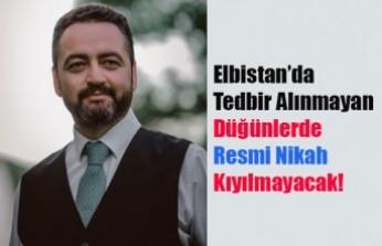 Elbistan'da Tedbir Alınmayan Düğünlerde Resmi Nikah Kıyılmayacak