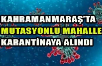 Kahramanmaraş'ta Mutasyonlu Mahalle Karantinaya Alındı