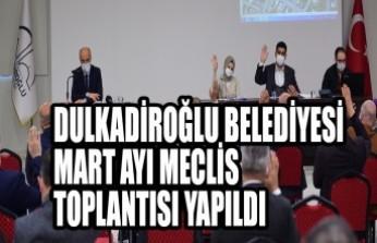 Dulkadiroğlu Belediyesi Mart Ayı Meclis Toplantısı Yapıldı