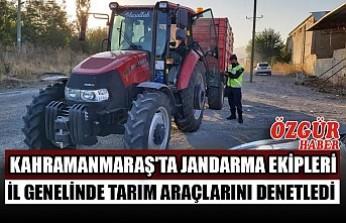 Kahramanmaraş'ta Jandarma Ekipleri İl Genelinde Tarım Araçlarını Denetledi