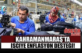 Kahramanmaraş'ta İşçiye Enflasyon Desteği!